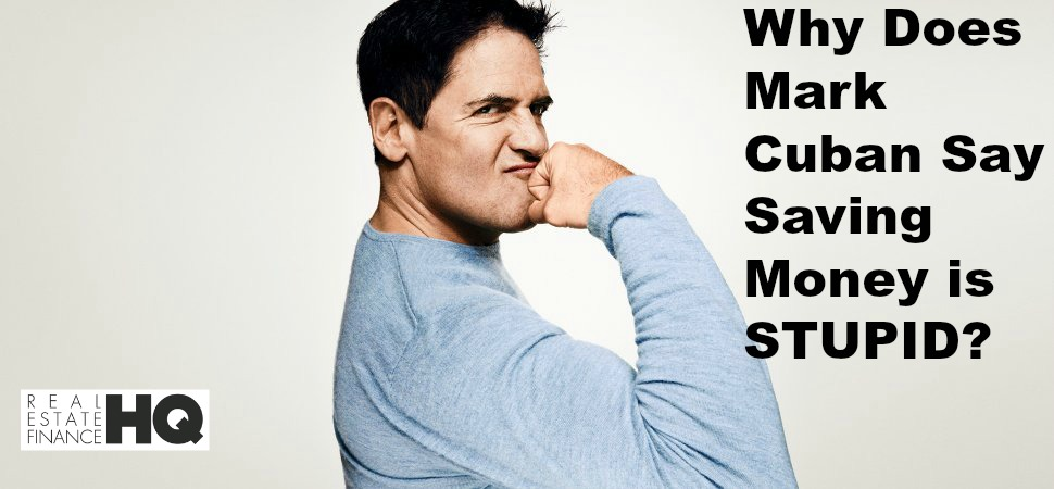 Why Does Billionaire Mark Cuban Say Saving Money Is Stupid?