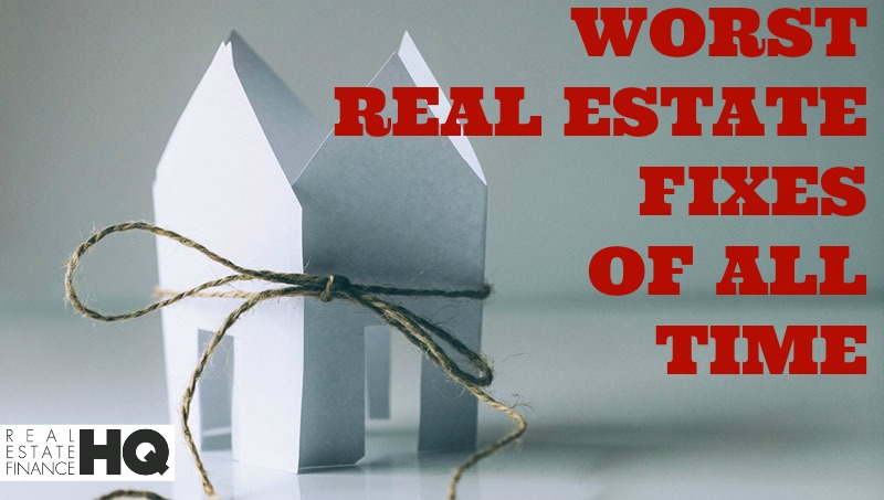 The Worst Real Estate Fixes of All Time