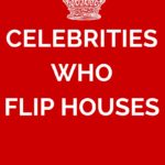 9 Celebrities Who Also Secretly Flip Houses