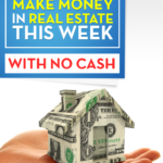 3 Ways To Make Money In Real Estate This Week With No Cash
